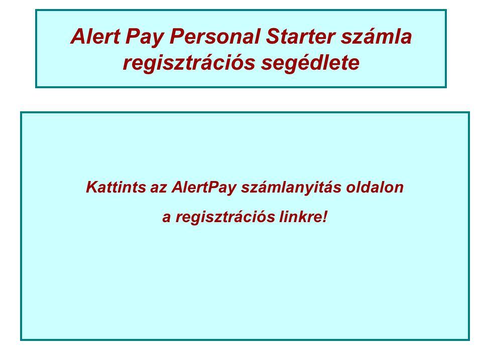 Alert Pay Personal Starter számla regisztrációs segédlete Kattints az AlertPay számlanyitás oldalon a regisztrációs linkre!