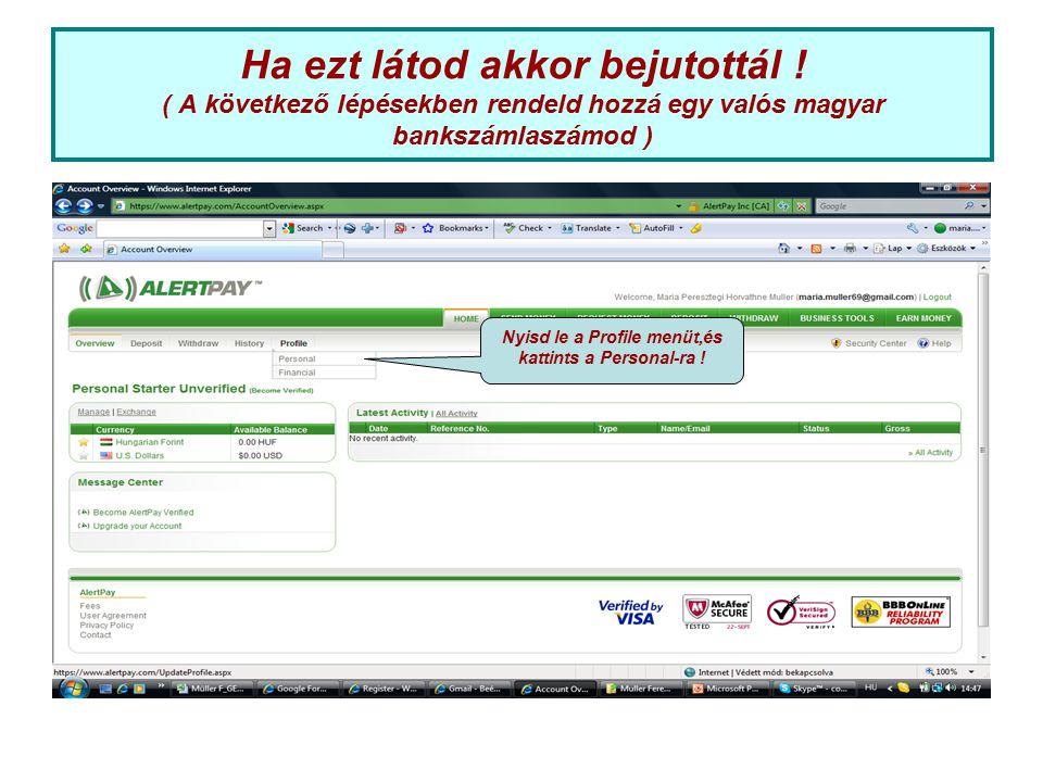 Ha ezt látod akkor bejutottál ! ( A következő lépésekben rendeld hozzá egy valós magyar bankszámlaszámod ) Nyisd le a Profile menüt,és kattints a Pers