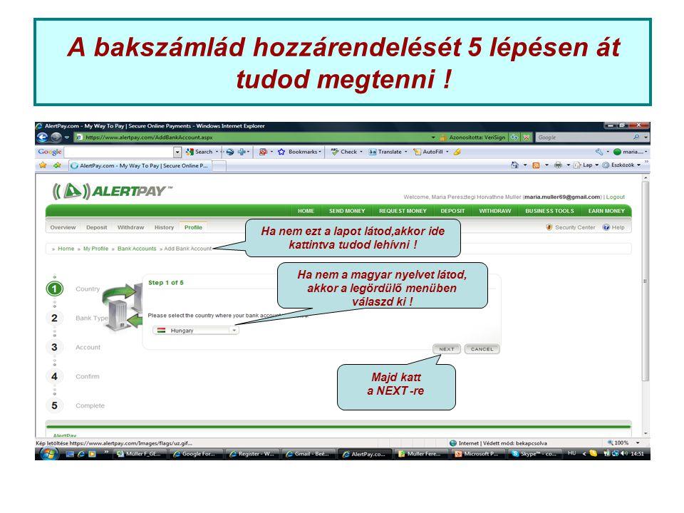 A bakszámlád hozzárendelését 5 lépésen át tudod megtenni ! Ha nem a magyar nyelvet látod, akkor a legördülő menüben válaszd ki ! Majd katt a NEXT -re