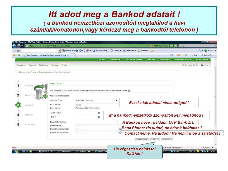 Itt adod meg a Bankod adatait ! ( a bankod nemzetközi azonosítóit megtalálod a havi számlakivonatodon,vagy kérdezd meg a bankodtól telefonon ) Ezzel a