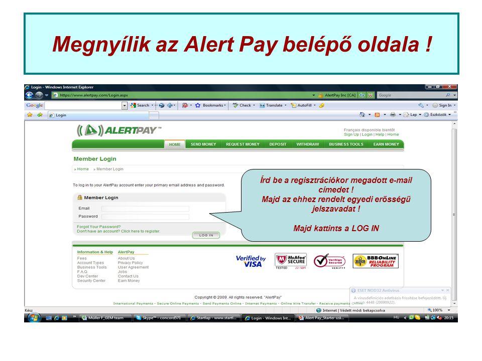 Megnyílik az Alert Pay belépő oldala ! Írd be a regisztrációkor megadott e-mail címedet ! Majd az ehhez rendelt egyedi erősségű jelszavadat ! Majd kat