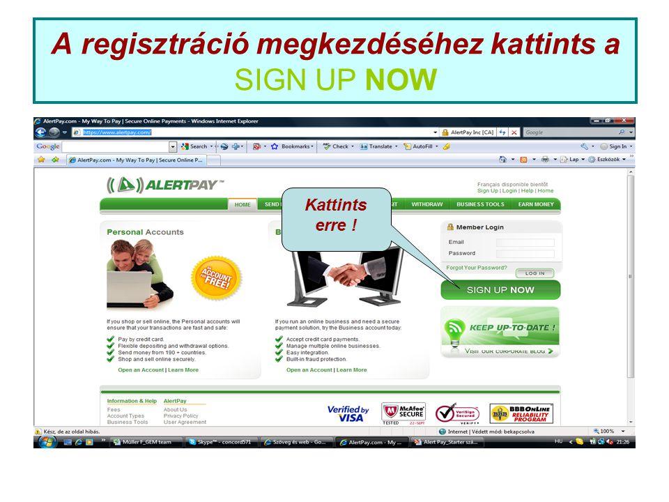 A regisztráció megkezdéséhez kattints a SIGN UP NOW Kattints erre !