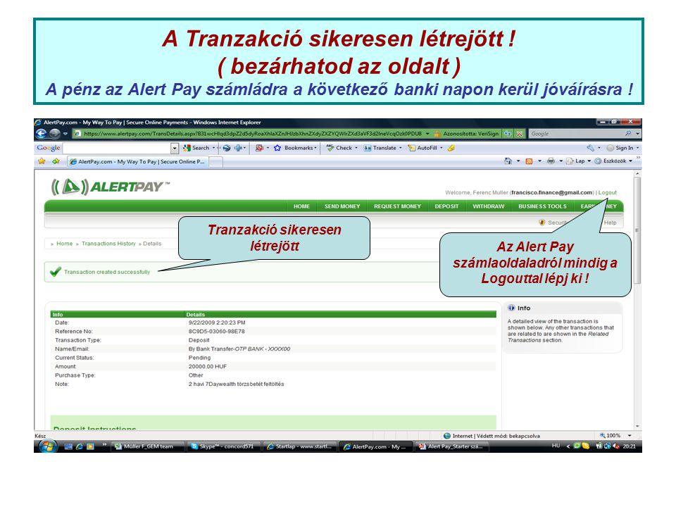 A Tranzakció sikeresen létrejött ! ( bezárhatod az oldalt ) A pénz az Alert Pay számládra a következő banki napon kerül jóváírásra ! Tranzakció sikere
