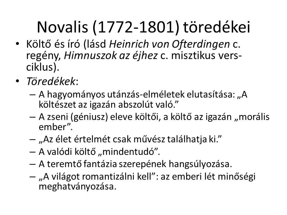 Novalis (1772-1801) töredékei Költő és író (lásd Heinrich von Ofterdingen c. regény, Himnuszok az éjhez c. misztikus vers- ciklus). Töredékek: – A hag