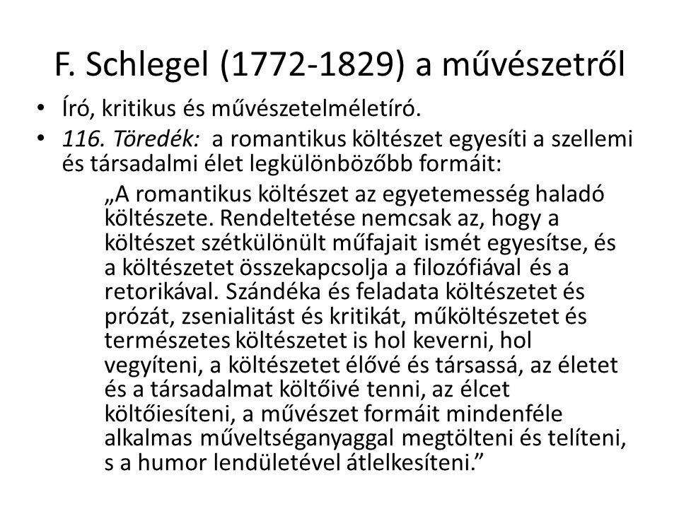 F. Schlegel (1772-1829) a művészetről Író, kritikus és művészetelméletíró. 116. Töredék: a romantikus költészet egyesíti a szellemi és társadalmi élet