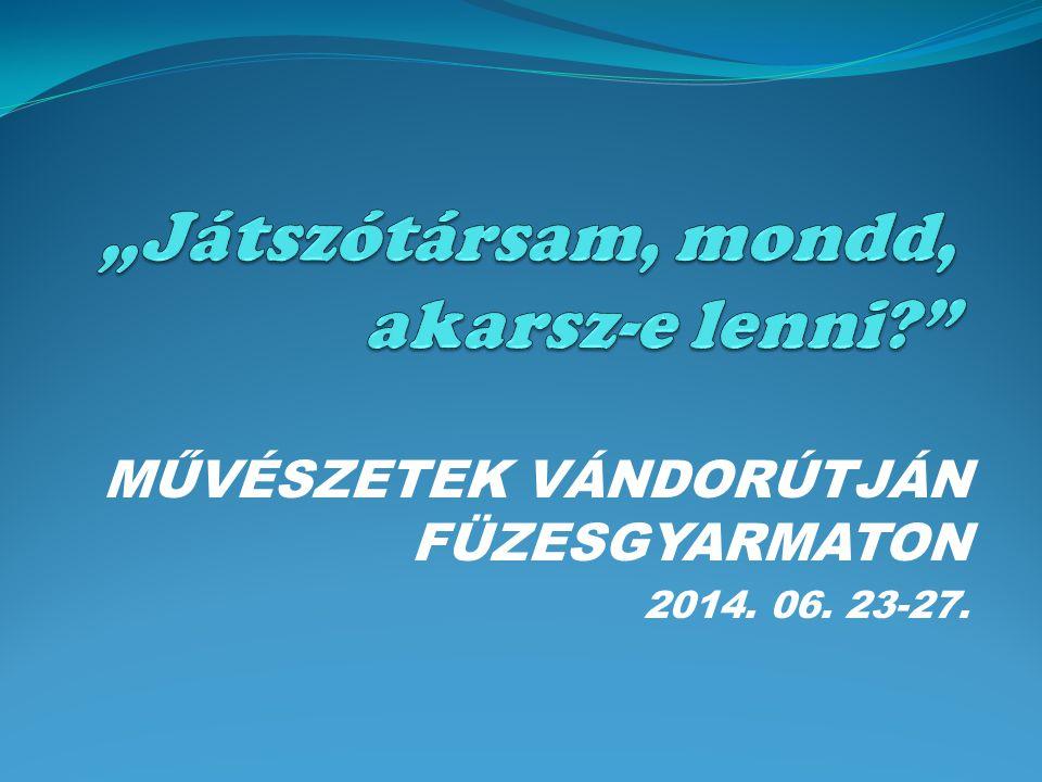 MŰVÉSZETEK VÁNDORÚTJÁN FÜZESGYARMATON 2014. 06. 23-27.