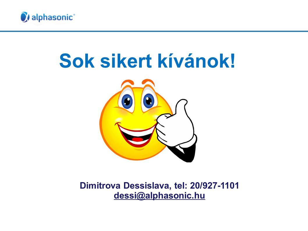 Sok sikert kívánok! Dimitrova Dessislava, tel: 20/927-1101 dessi@alphasonic.hu