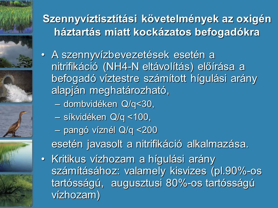 Szennyvíztisztítási követelmények az oxigén háztartás miatt kockázatos befogadókra A szennyvízbevezetések esetén a nitrifikáció (NH4-N eltávolítás) el