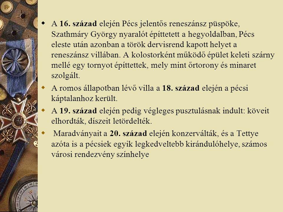  A 16. század elején Pécs jelentős reneszánsz püspöke, Szathmáry György nyaralót építtetett a hegyoldalban, Pécs eleste után azonban a török dervisre