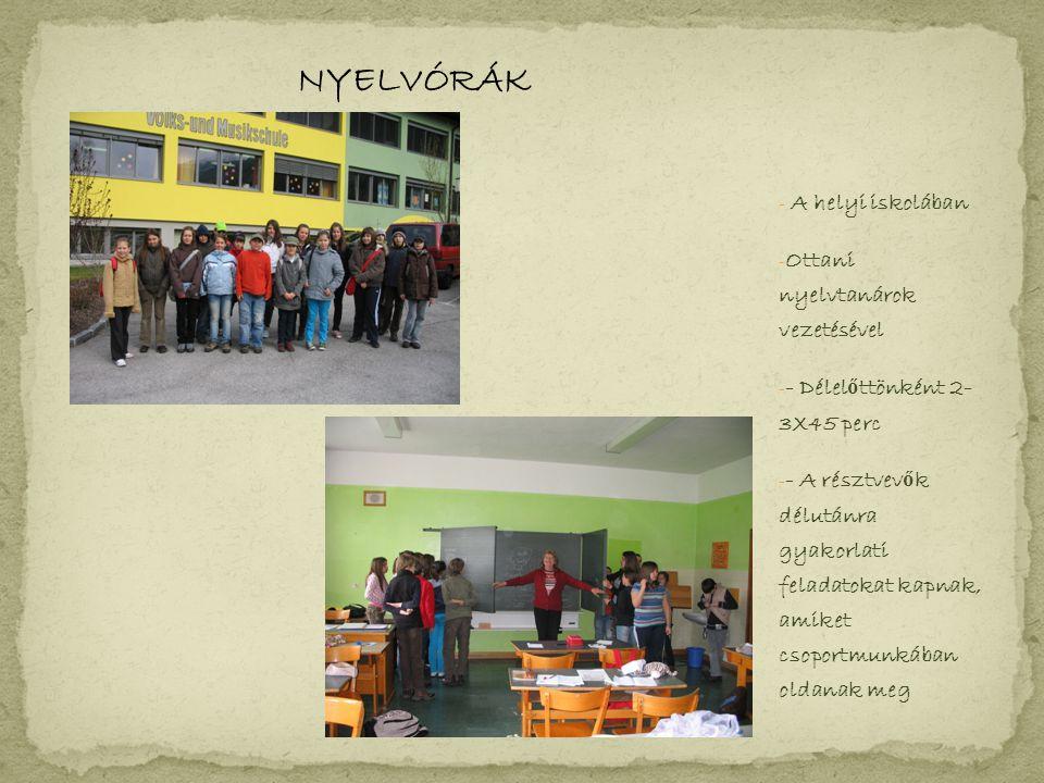 NYELVÓRÁK - A helyi iskolában - Ottani nyelvtanárok vezetésével - - Délel ő ttönként 2- 3X45 perc - - A résztvev ő k délutánra gyakorlati feladatokat kapnak, amiket csoportmunkában oldanak meg