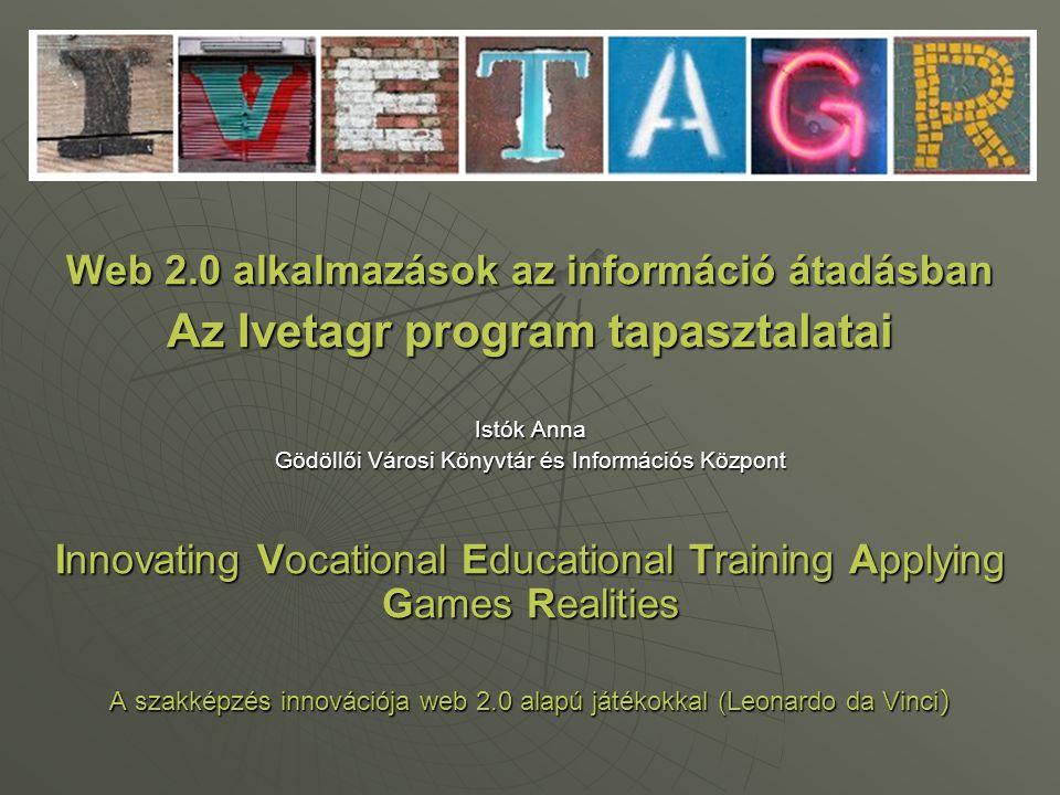 Web 2.0 alkalmazások az információ átadásban Az Ivetagr program tapasztalatai Istók Anna Gödöllői Városi Könyvtár és Információs Központ Innovating Vo