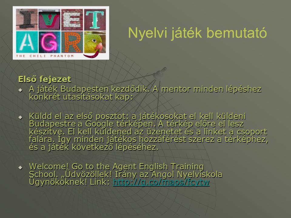 Első fejezet  A játék Budapesten kezdődik. A mentor minden lépéshez konkrét utasításokat kap:  Küldd el az első posztot: a játékosokat el kell külde