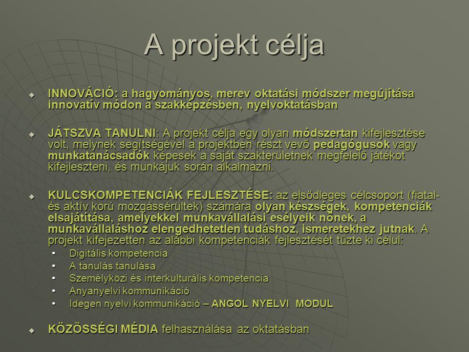 A projekt célja  INNOVÁCIÓ: a hagyományos, merev oktatási módszer megújítása innovatív módon a szakképzésben, nyelvoktatásban  JÁTSZVA TANULNI: A pr
