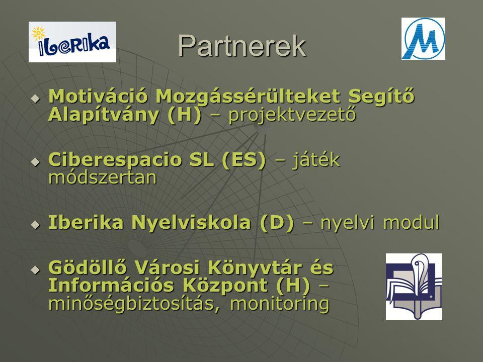 Partnerek  Motiváció Mozgássérülteket Segítő Alapítvány (H) – projektvezető  Ciberespacio SL (ES) – játék módszertan  Iberika Nyelviskola (D) – nye