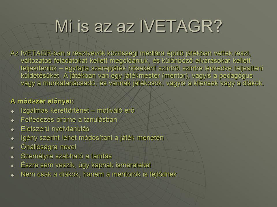 Mi is az az IVETAGR? Az IVETAGR-ban a résztvevők közösségi médiára épülő játékban vettek részt, változatos feladatokat kellett megoldaniuk, és különbö