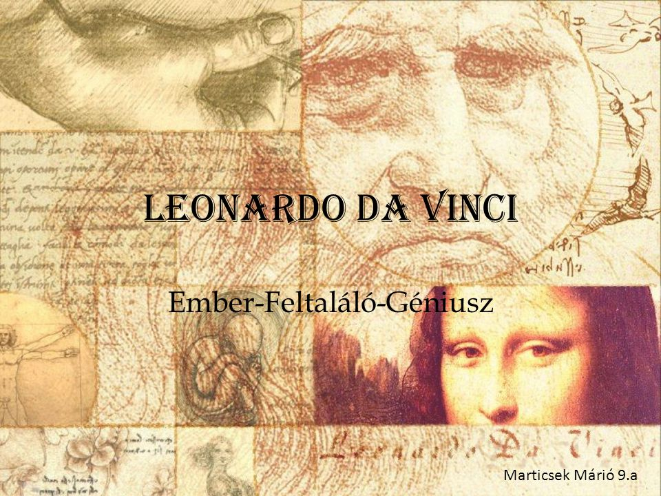 Leonardo Da Vinci Ember-Feltaláló-Géniusz Marticsek Márió 9.a