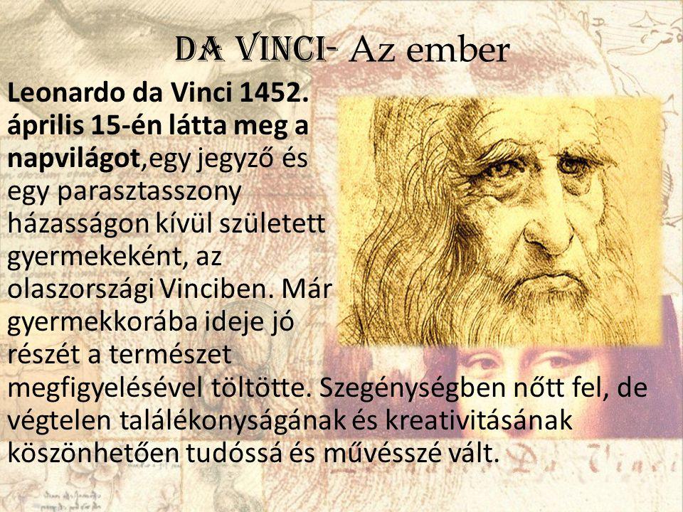 Da Vinci- Az ember Leonardo da Vinci 1452. április 15-én látta meg a napvilágot,egy jegyző és egy parasztasszony házasságon kívül született gyermekeké