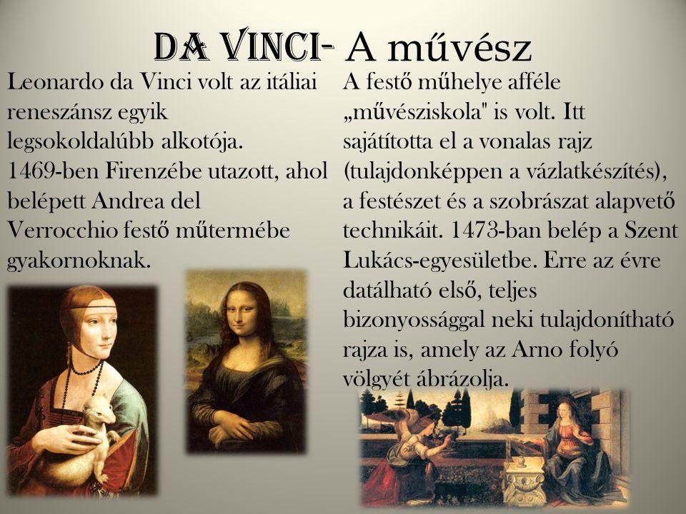 Da Vinci- A művész Leonardo da Vinci volt az itáliai reneszánsz egyik legsokoldalúbb alkotója. 1469-ben Firenzébe utazott, ahol belépett Andrea del Ve