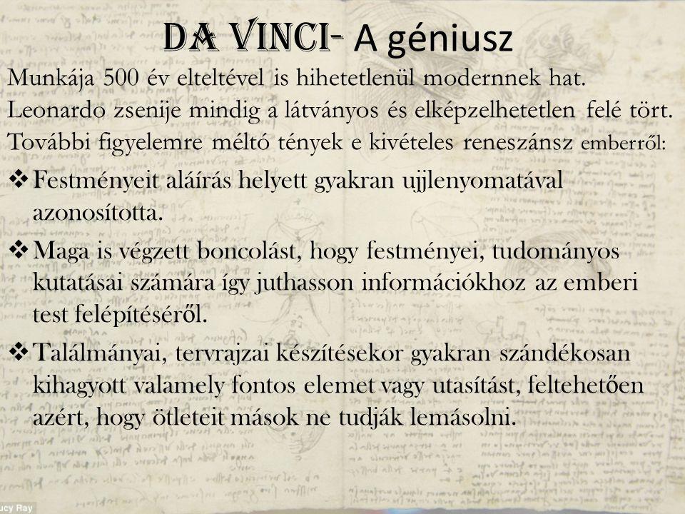 Da Vinci- A géniusz Munkája 500 év elteltével is hihetetlenül modernnek hat. Leonardo zsenije mindig a látványos és elképzelhetetlen felé tört. Tovább