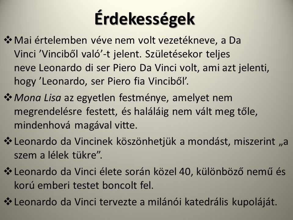 Érdekességek  Mai értelemben véve nem volt vezetékneve, a Da Vinci 'Vinciből való'-t jelent. Születésekor teljes neve Leonardo di ser Piero Da Vinci