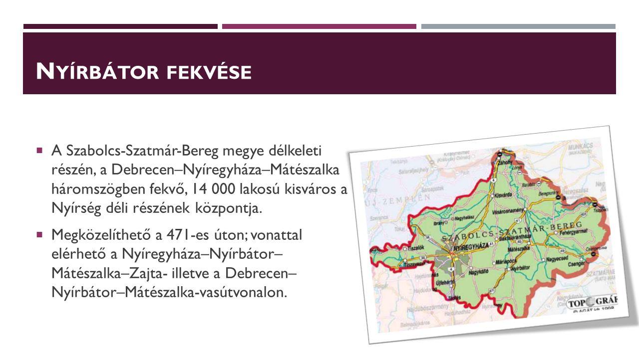 N YÍRBÁTOR FEKVÉSE  A Szabolcs-Szatmár-Bereg megye délkeleti részén, a Debrecen–Nyíregyháza–Mátészalka háromszögben fekvő, 14 000 lakosú kisváros a N