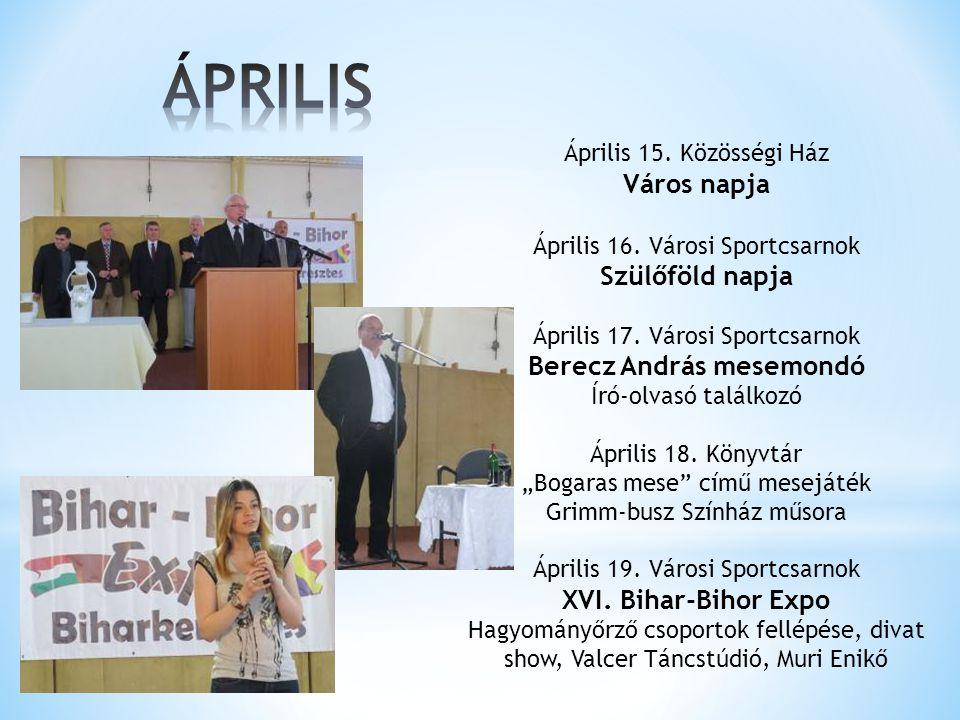 Április 15.Közösségi Ház Város napja Április 16. Városi Sportcsarnok Szülőföld napja Április 17.