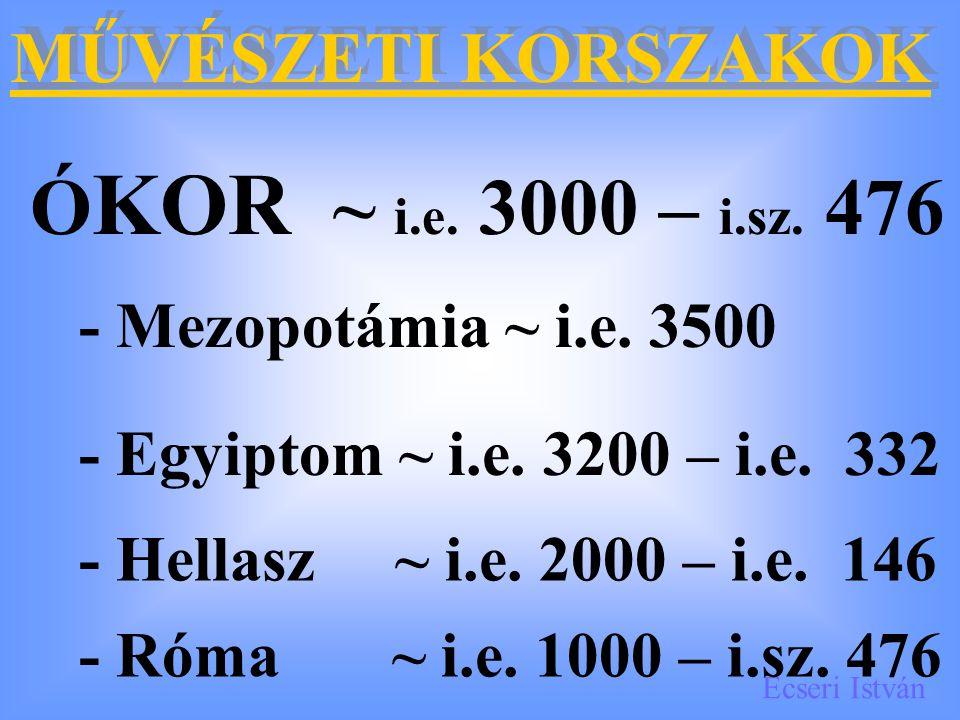 Ecseri István MŰVÉSZETI KORSZAKOK Ó KOR ~ i.e.3000 – i.sz.