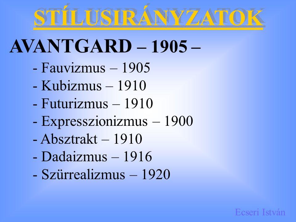 Ecseri István STÍLUSIRÁNYZATOK AVANTGARD – 1905 – - Fauvizmus – 1905 - Kubizmus – 1910 - Futurizmus – 1910 - Expresszionizmus – 1900 - Absztrakt – 1910 - Dadaizmus – 1916 - Szürrealizmus – 1920