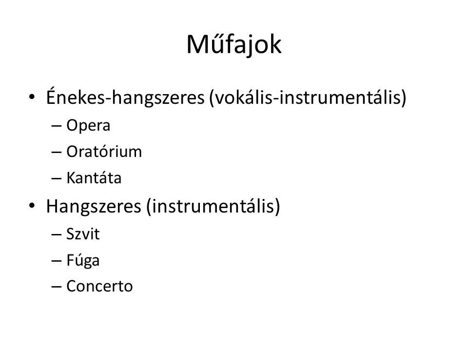 Műfajok Énekes-hangszeres (vokális-instrumentális) – Opera – Oratórium – Kantáta Hangszeres (instrumentális) – Szvit – Fúga – Concerto