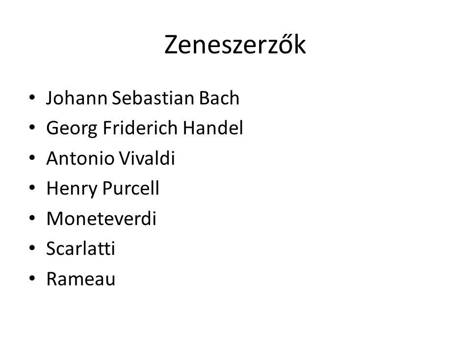 Zeneszerzők Johann Sebastian Bach Georg Friderich Handel Antonio Vivaldi Henry Purcell Moneteverdi Scarlatti Rameau