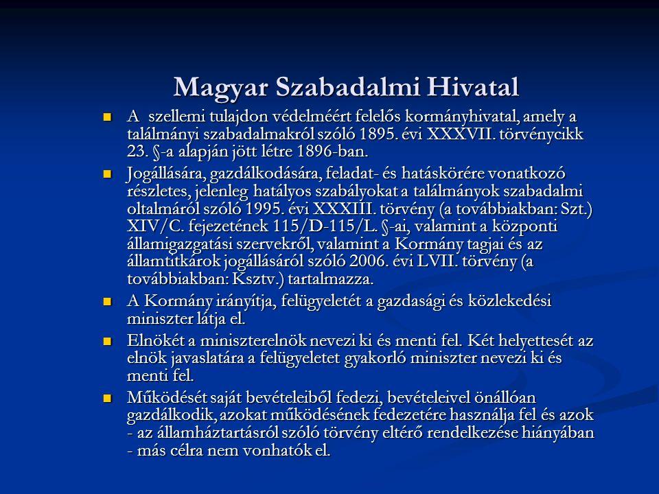 Magyar Szabadalmi Hivatal A szellemi tulajdon védelméért felelős kormányhivatal, amely a találmányi szabadalmakról szóló 1895.