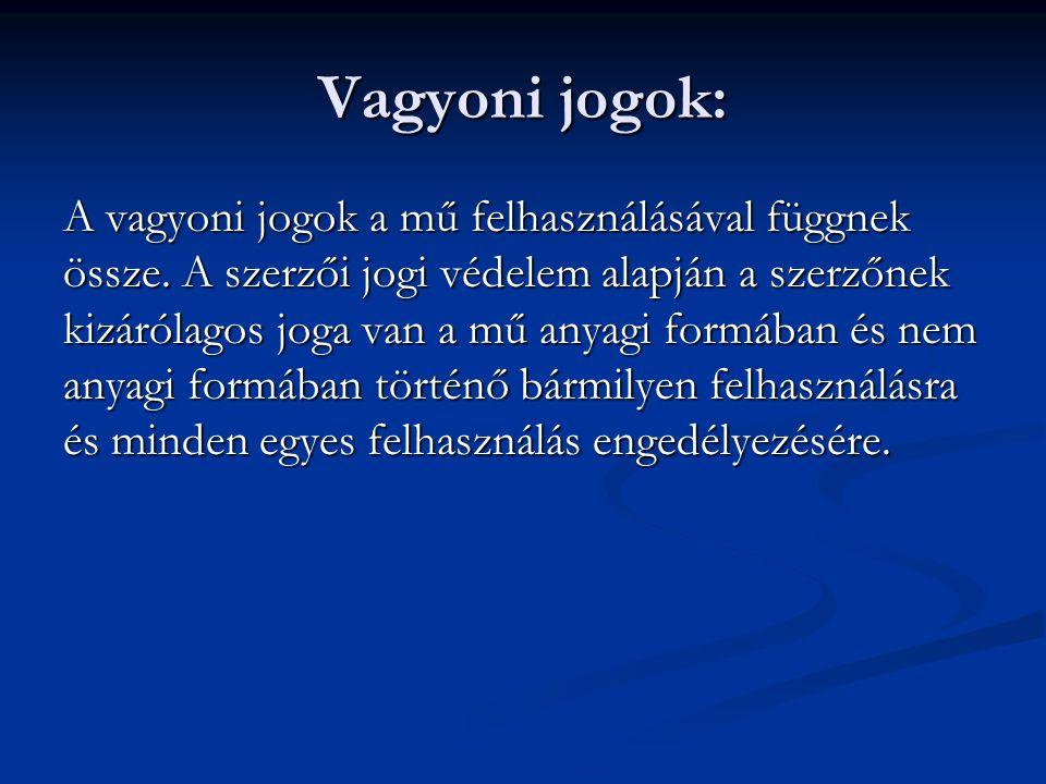 Vagyoni jogok: A vagyoni jogok a mű felhasználásával függnek össze.