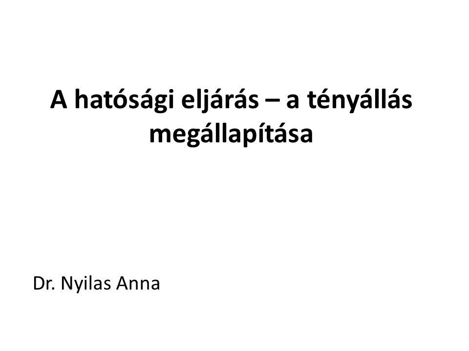 A hatósági eljárás – a tényállás megállapítása Dr. Nyilas Anna