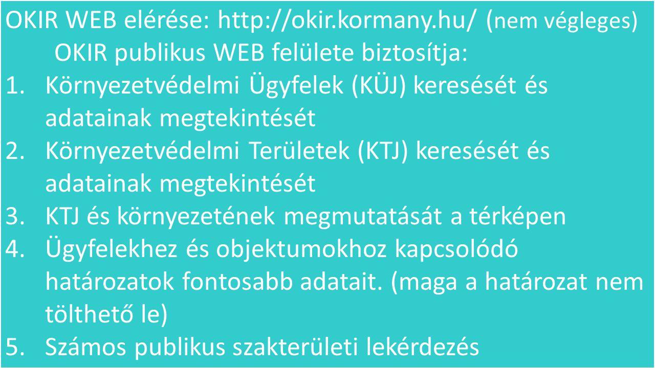 OKIR WEB elérése: http://okir.kormany.hu/ ( nem végleges) OKIR publikus WEB felülete biztosítja: 1. Környezetvédelmi Ügyfelek (KÜJ) keresését és adata
