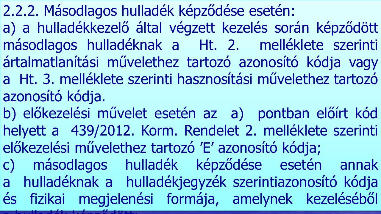 2.2.2. Másodlagos hulladék képződése esetén: a) a hulladékkezelő által végzett kezelés során képződött másodlagos hulladéknak a Ht. 2. melléklete szer