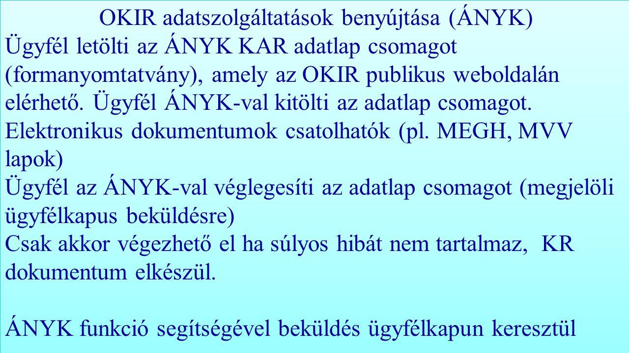 OKIR adatszolgáltatások benyújtása (ÁNYK) Ügyfél letölti az ÁNYK KAR adatlap csomagot (formanyomtatvány), amely az OKIR publikus weboldalán elérhető.