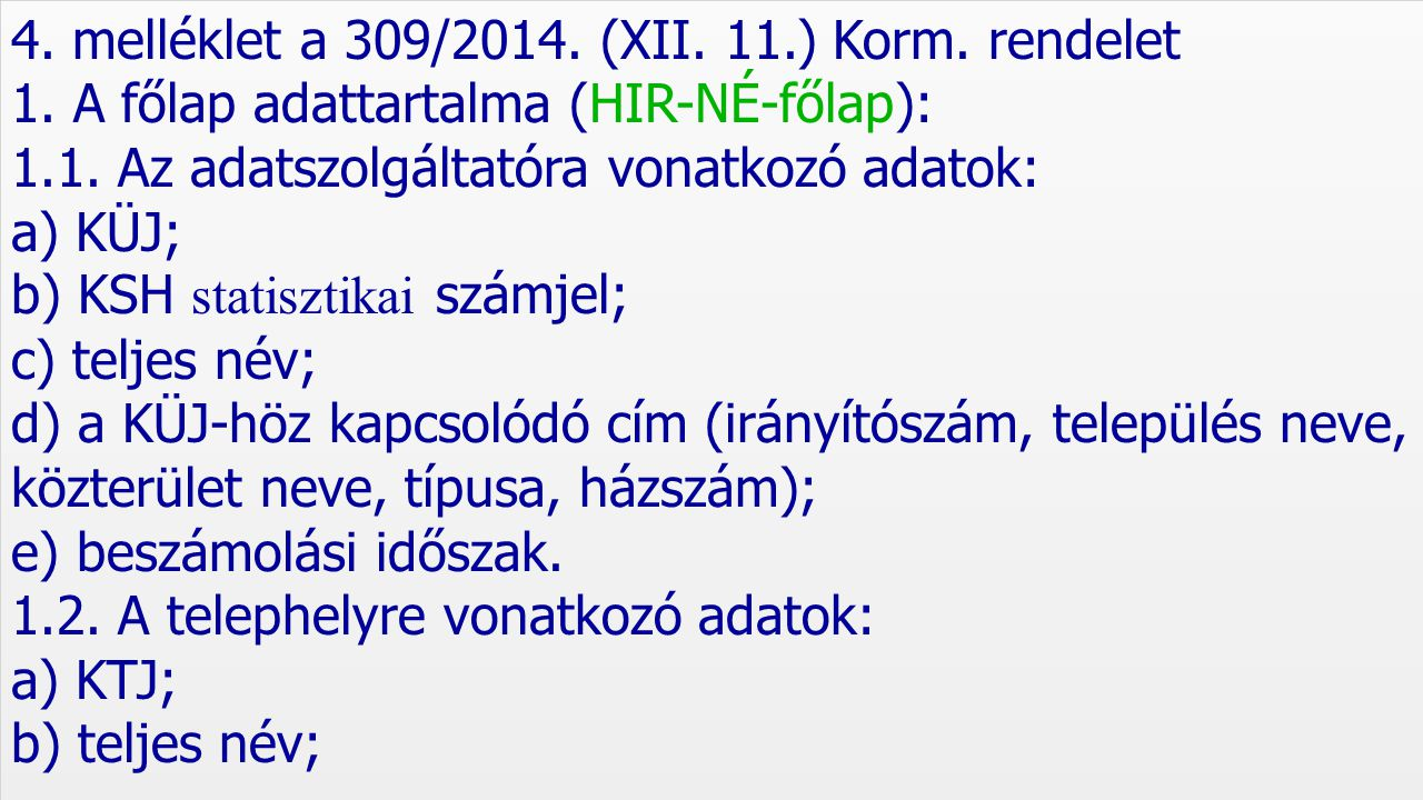 4. melléklet a 309/2014. (XII. 11.) Korm. rendelet 1. A főlap adattartalma (HIR-NÉ-főlap): 1.1. Az adatszolgáltatóra vonatkozó adatok: a) KÜJ; b) KSH