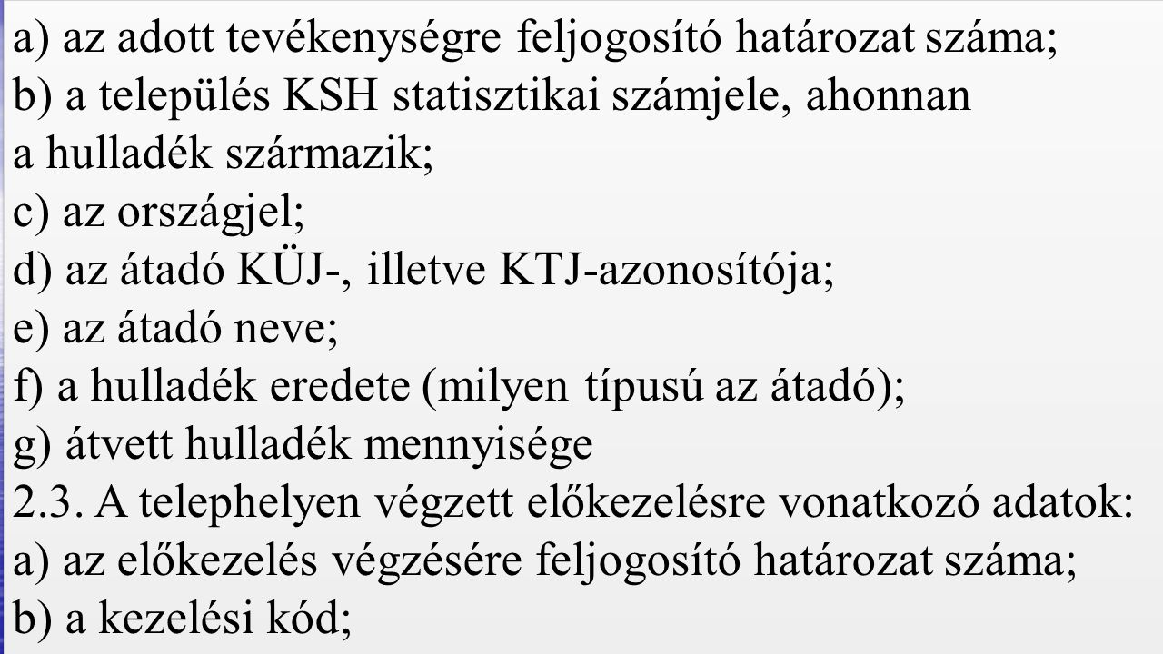 a) az adott tevékenységre feljogosító határozat száma; b) a település KSH statisztikai számjele, ahonnan a hulladék származik; c) az országjel; d) az