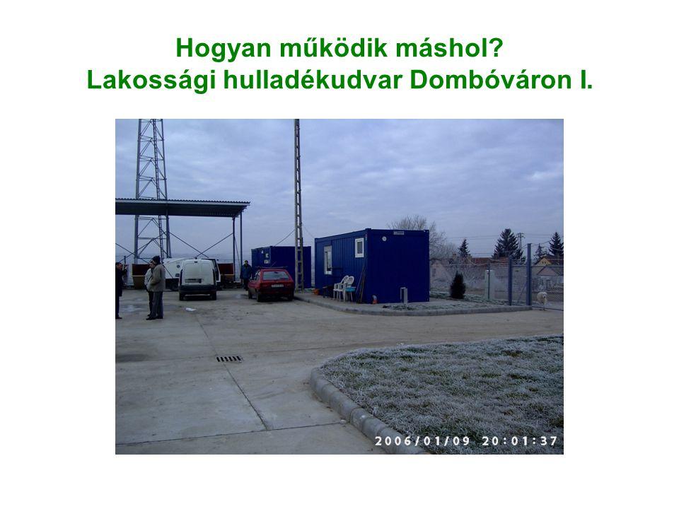 Hogyan működik máshol? Lakossági hulladékudvar Dombóváron I.
