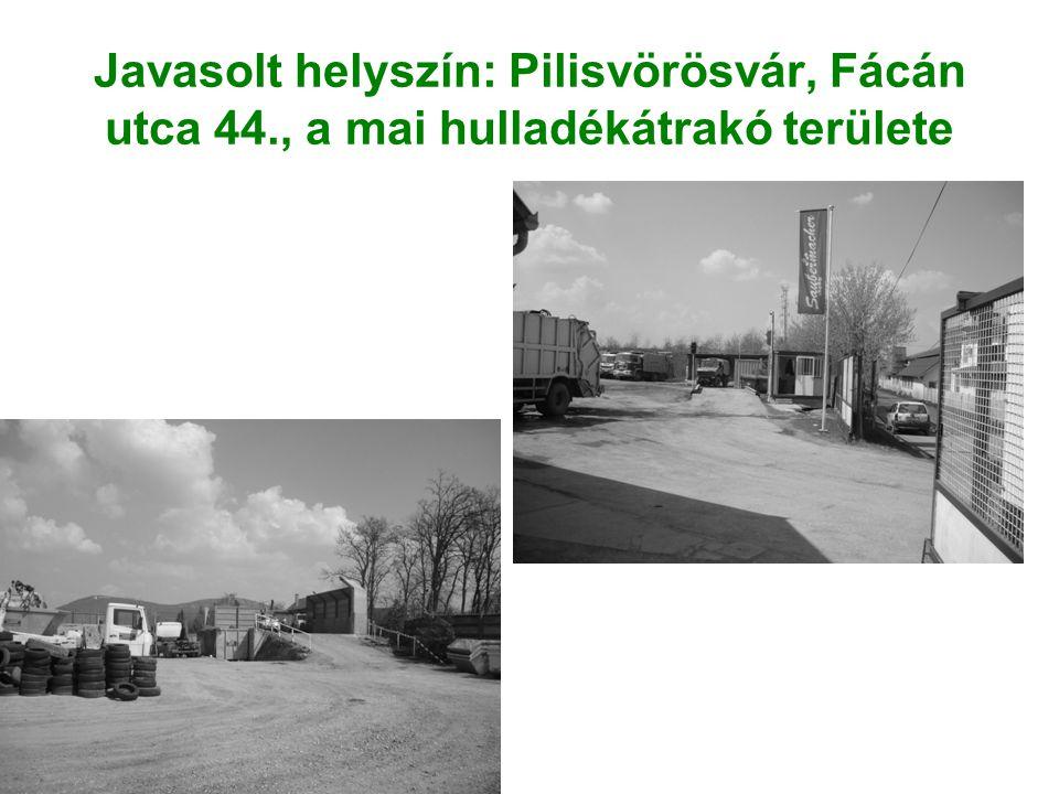 Javasolt helyszín: Pilisvörösvár, Fácán utca 44., a mai hulladékátrakó területe