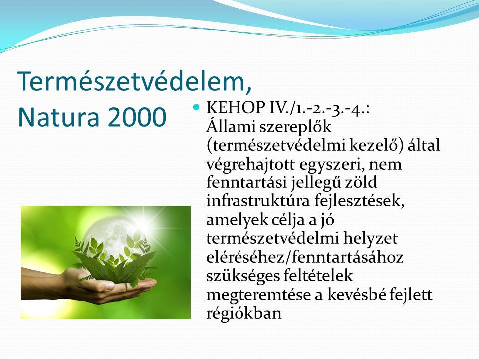 Természetvédelem, Natura 2000 KEHOP IV./1.-2.-3.-4.: Állami szereplők (természetvédelmi kezelő) által végrehajtott egyszeri, nem fenntartási jellegű zöld infrastruktúra fejlesztések, amelyek célja a jó természetvédelmi helyzet eléréséhez/fenntartásához szükséges feltételek megteremtése a kevésbé fejlett régiókban