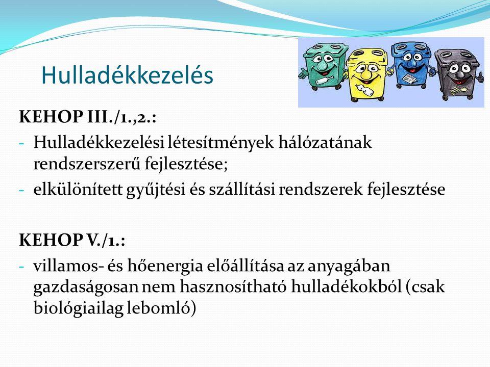 Hulladékkezelés KEHOP III./1.,2.: - Hulladékkezelési létesítmények hálózatának rendszerszerű fejlesztése; - elkülönített gyűjtési és szállítási rendsz