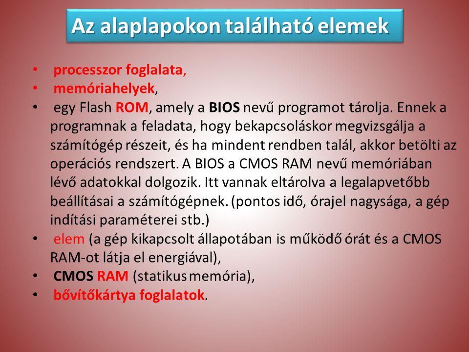 processzor foglalata, memóriahelyek, egy Flash ROM, amely a BIOS nevű programot tárolja.
