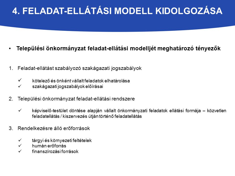 4. FELADAT-ELLÁTÁSI MODELL KIDOLGOZÁSA Települési önkormányzat feladat-ellátási modelljét meghatározó tényezők 1.Feladat-ellátást szabályozó szakágaza