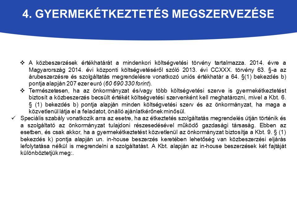 4. GYERMEKÉTKEZTETÉS MEGSZERVEZÉSE  A közbeszerzések értékhatárát a mindenkori költségvetési törvény tartalmazza. 2014. évre a Magyarország 2014. évi