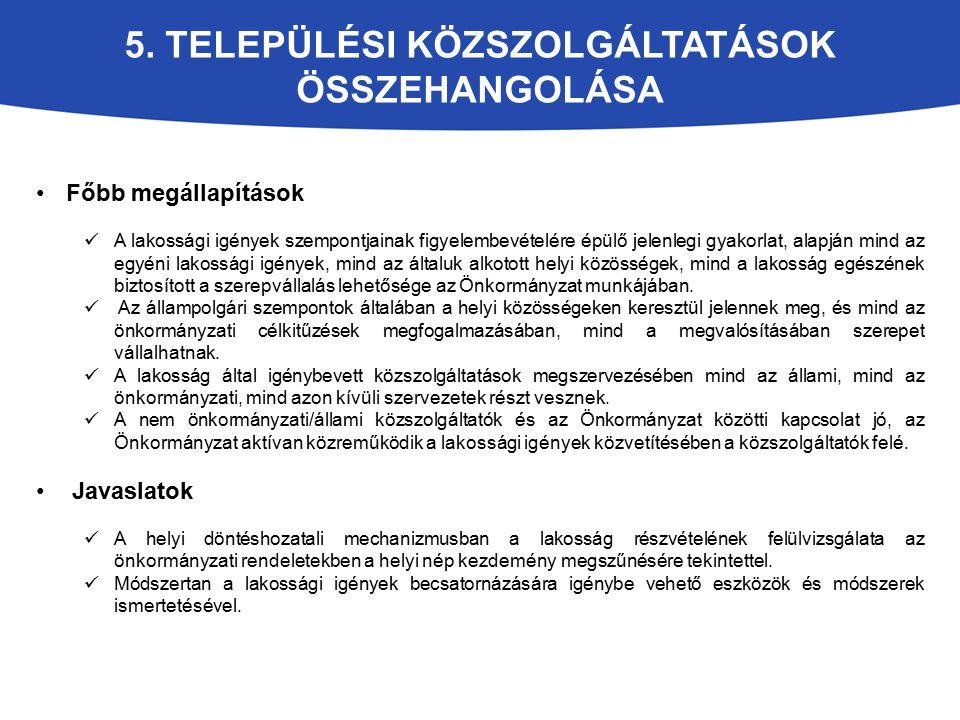 5. TELEPÜLÉSI KÖZSZOLGÁLTATÁSOK ÖSSZEHANGOLÁSA Főbb megállapítások A lakossági igények szempontjainak figyelembevételére épülő jelenlegi gyakorlat, al