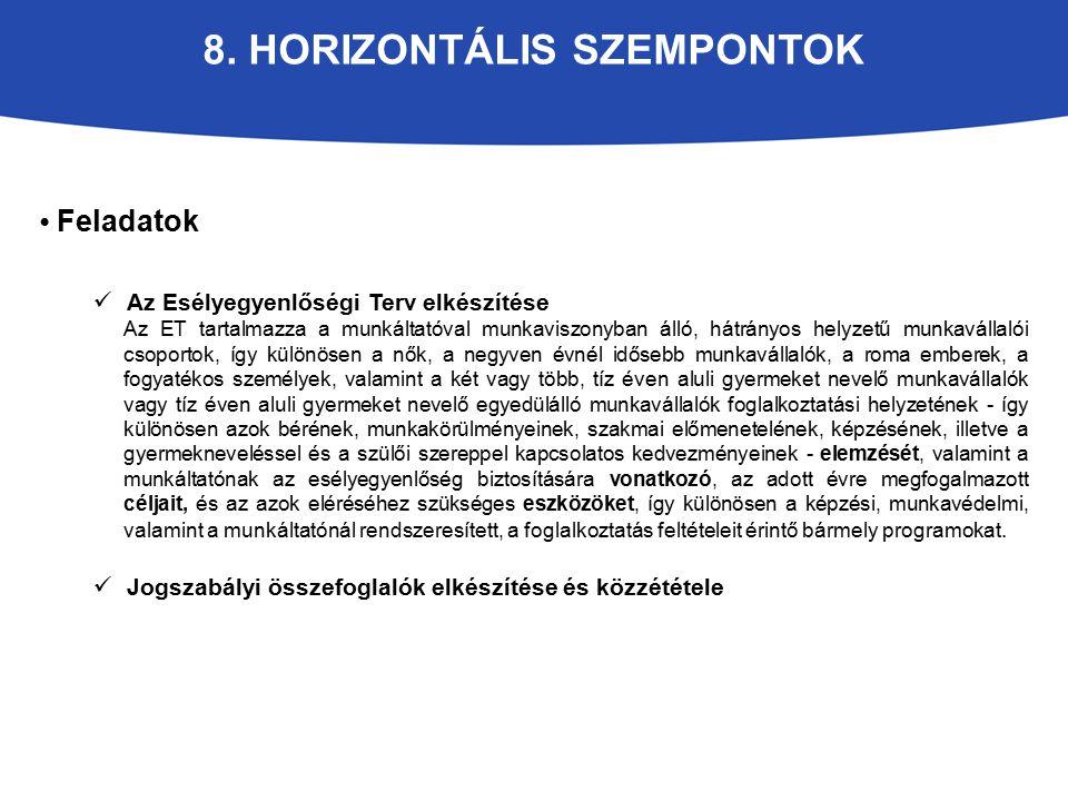 8. HORIZONTÁLIS SZEMPONTOK Feladatok Az Esélyegyenlőségi Terv elkészítése Az ET tartalmazza a munkáltatóval munkaviszonyban álló, hátrányos helyzetű m