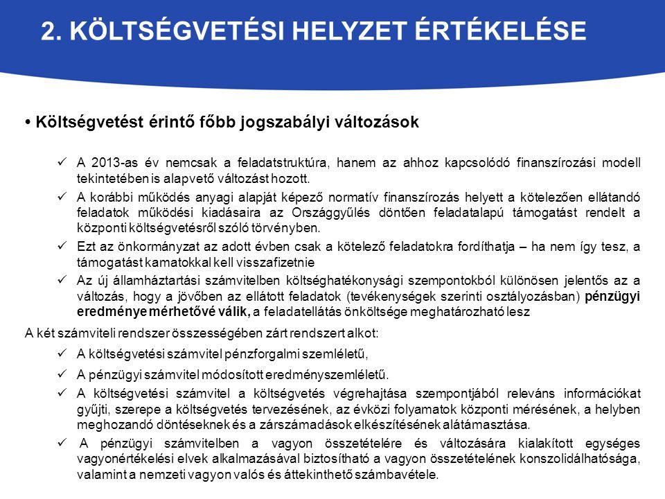 2. KÖLTSÉGVETÉSI HELYZET ÉRTÉKELÉSE Költségvetést érintő főbb jogszabályi változások A 2013-as év nemcsak a feladatstruktúra, hanem az ahhoz kapcsolód