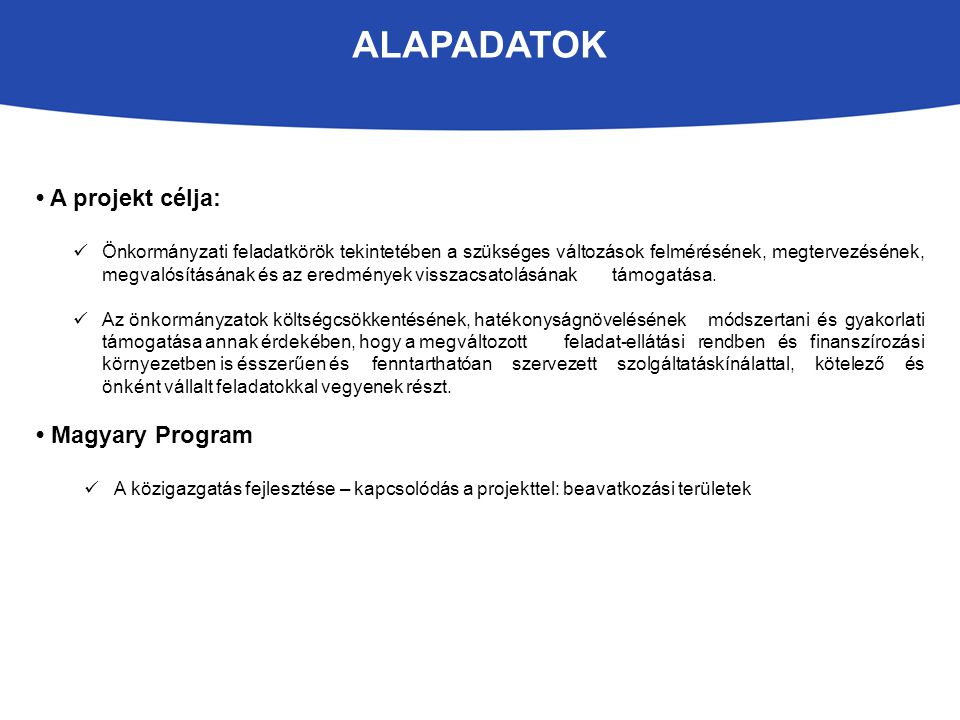 ALAPADATOK A projekt célja: Önkormányzati feladatkörök tekintetében a szükséges változások felmérésének, megtervezésének, megvalósításának és az eredm