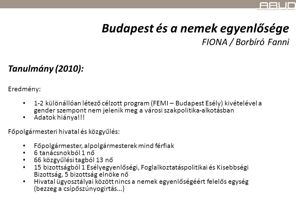 Budapest és a nemek egyenlősége FIONA / Borbíró Fanni Tanulmány (2010): Eredmény: 1-2 különállóan létező célzott program (FEMI – Budapest Esély) kivét